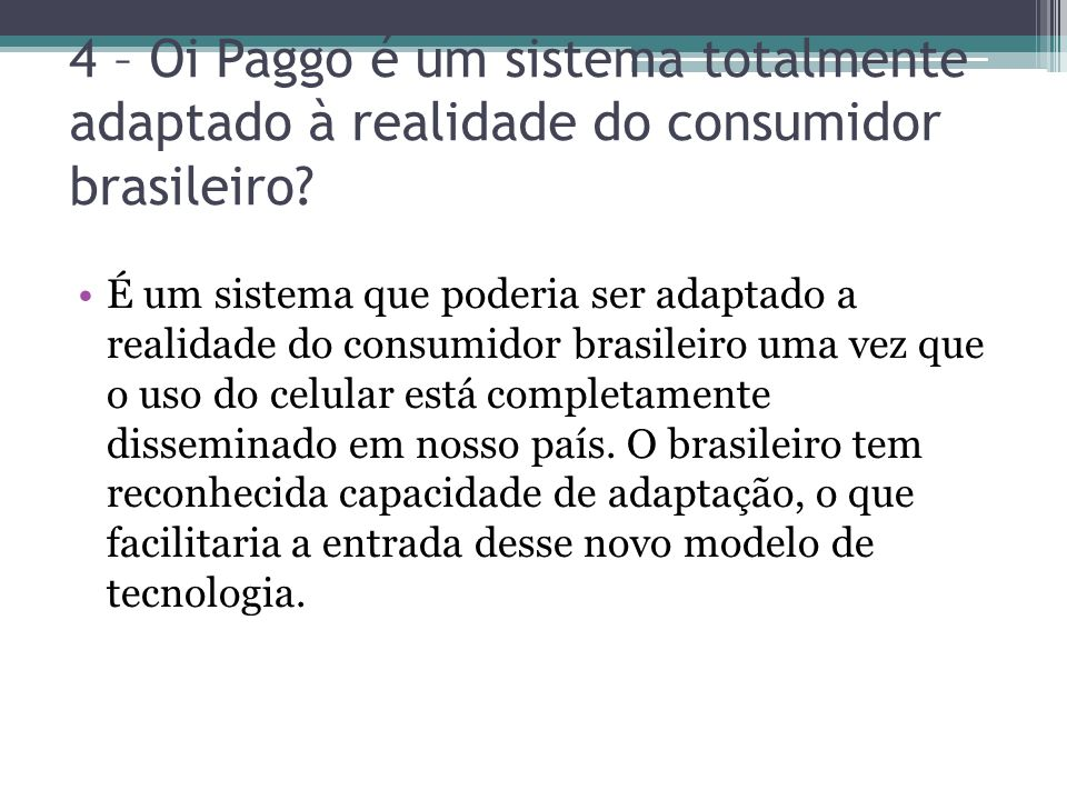 4 – Oi Paggo é um sistema totalmente adaptado à realidade do consumidor brasileiro