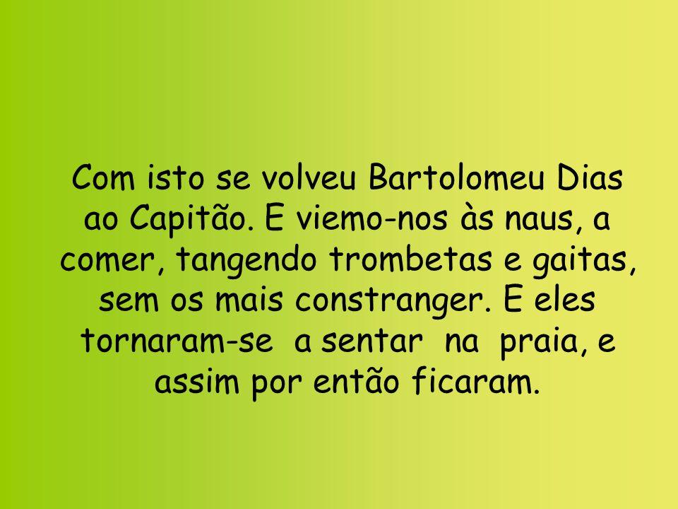 Com isto se volveu Bartolomeu Dias ao Capitão