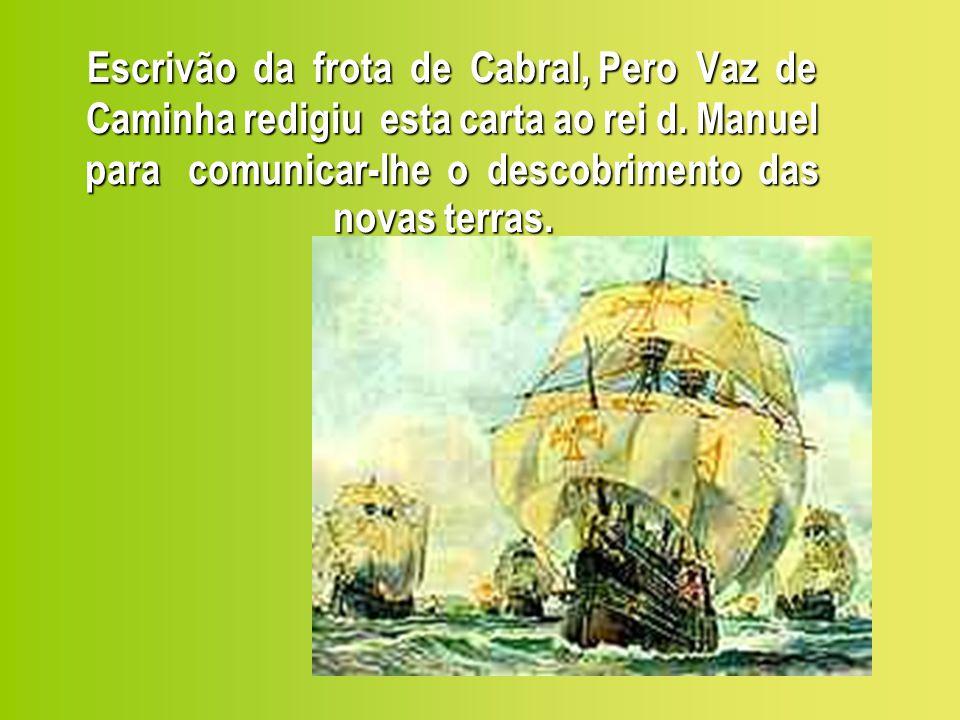 Escrivão da frota de Cabral, Pero Vaz de Caminha redigiu esta carta ao rei d.