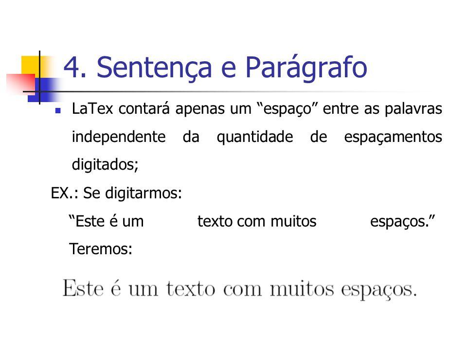4. Sentença e Parágrafo LaTex contará apenas um espaço entre as palavras independente da quantidade de espaçamentos digitados;