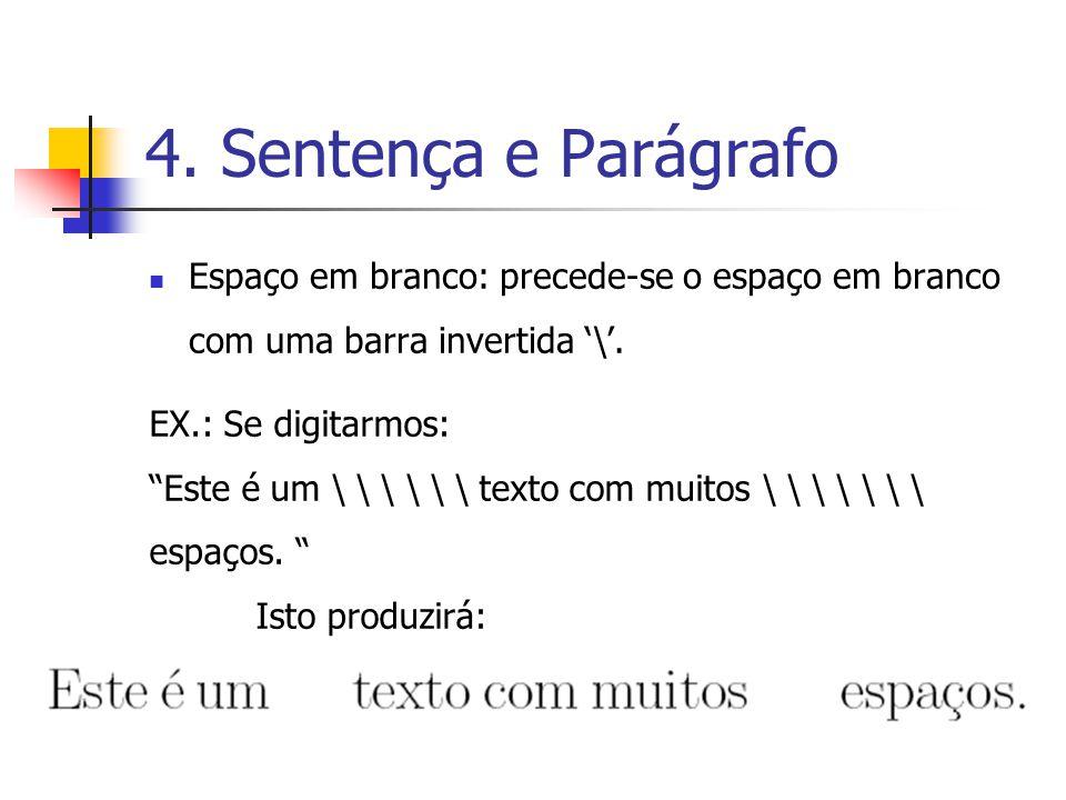 4. Sentença e Parágrafo Espaço em branco: precede-se o espaço em branco com uma barra invertida '\'.