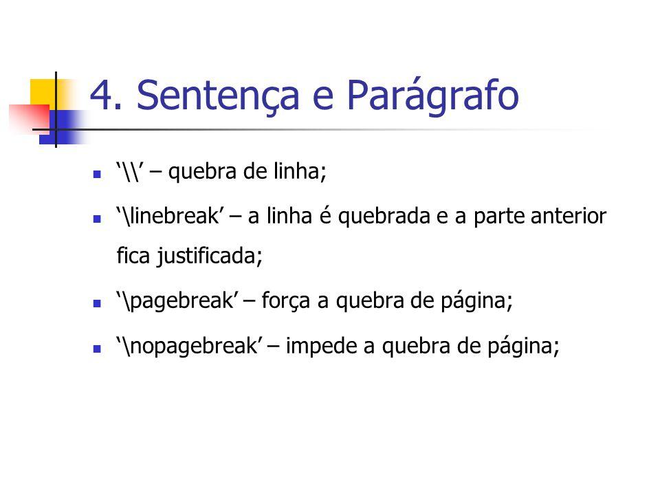 4. Sentença e Parágrafo '\\' – quebra de linha;