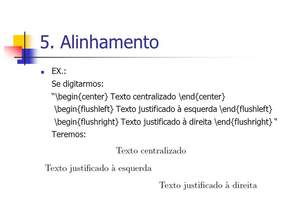5. Alinhamento EX.: Se digitarmos: