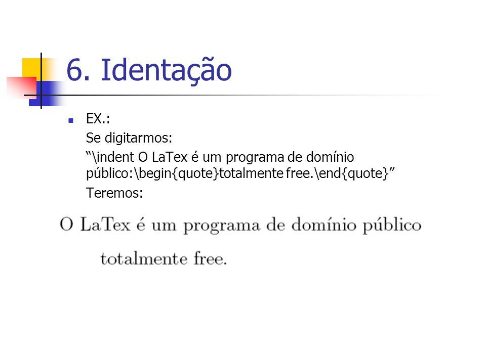6. Identação EX.: Se digitarmos: