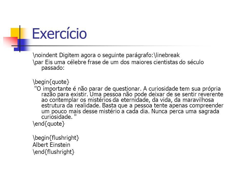 Exercício \noindent Digitem agora o seguinte parágrafo:\linebreak