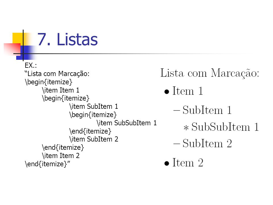 7. Listas EX.: Lista com Marcação: \begin{itemize} \item Item 1