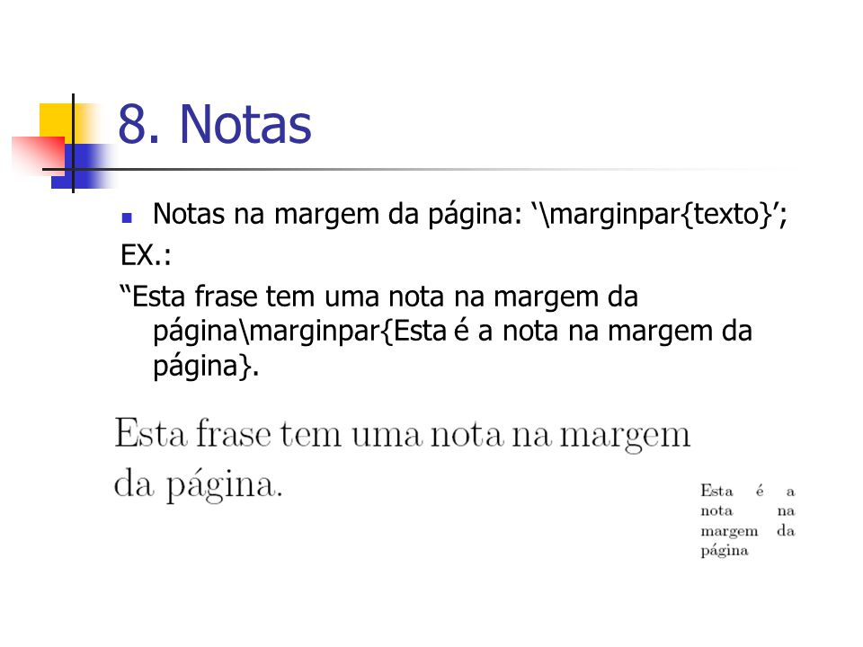 8. Notas Notas na margem da página: '\marginpar{texto}'; EX.:
