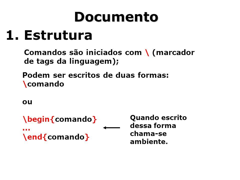 Documento 1. Estrutura. Comandos são iniciados com \ (marcador de tags da linguagem); Podem ser escritos de duas formas: \comando.
