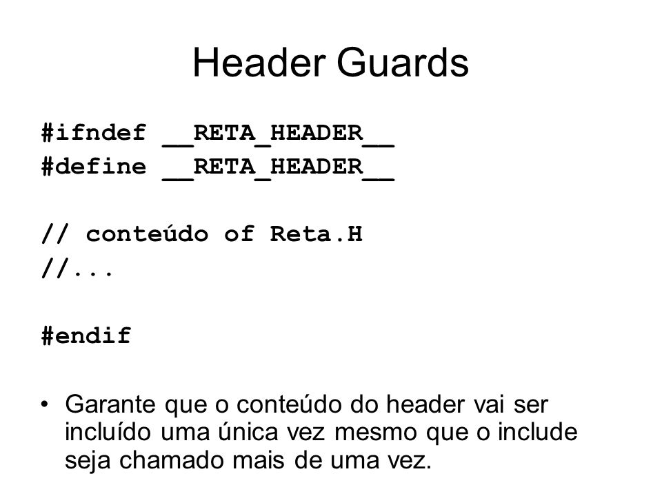 Header Guards #ifndef __RETA_HEADER__ #define __RETA_HEADER__