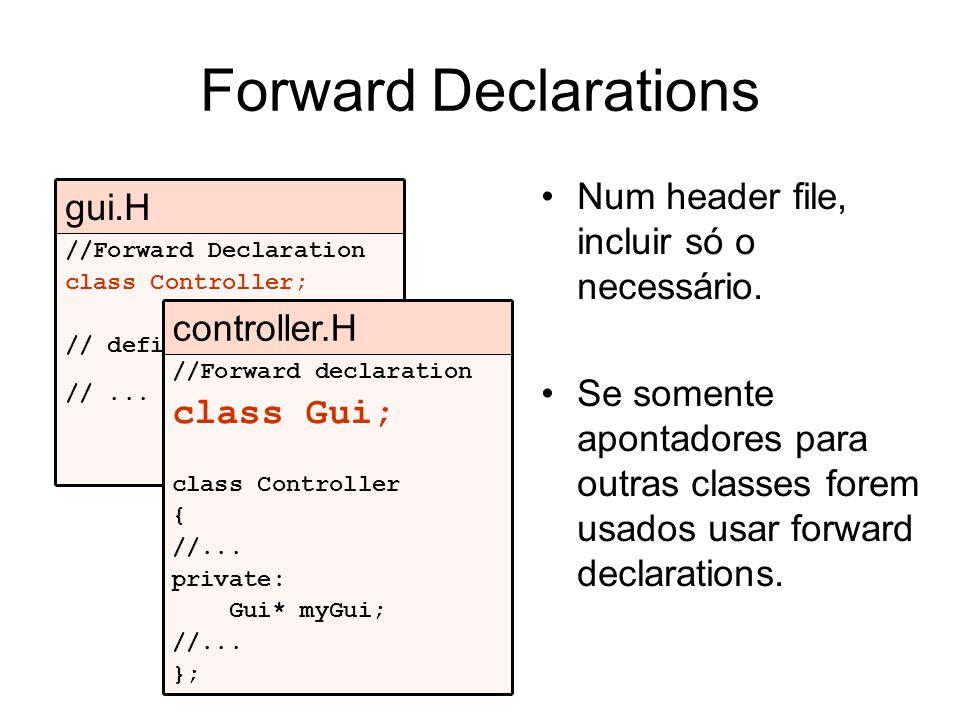 Forward Declarations Num header file, incluir só o necessário. gui.H