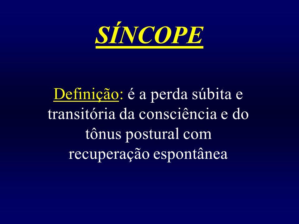 SÍNCOPE Definição: é a perda súbita e transitória da consciência e do tônus postural com recuperação espontânea.