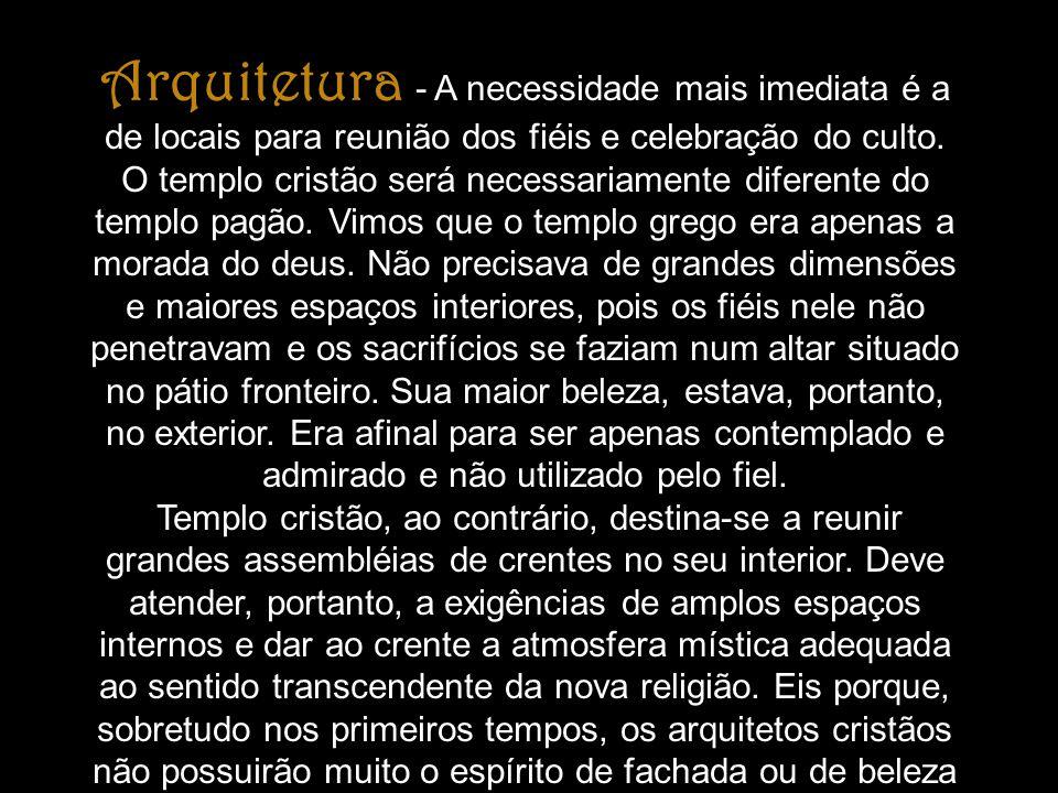 Arquitetura - A necessidade mais imediata é a de locais para reunião dos fiéis e celebração do culto.