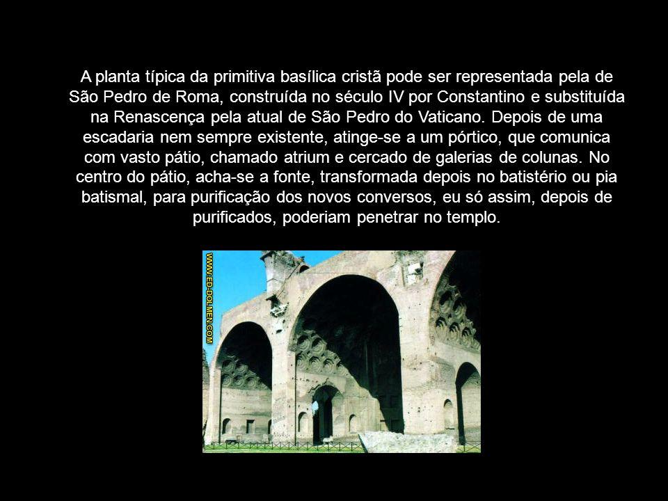 A planta típica da primitiva basílica cristã pode ser representada pela de São Pedro de Roma, construída no século IV por Constantino e substituída na Renascença pela atual de São Pedro do Vaticano.