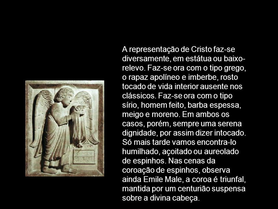 A representação de Cristo faz-se diversamente, em estátua ou baixo-relevo.