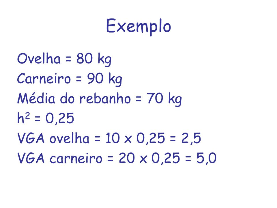 Exemplo Ovelha = 80 kg Carneiro = 90 kg Média do rebanho = 70 kg