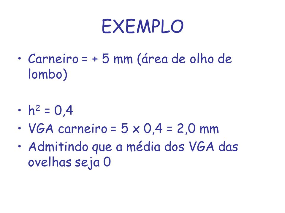 EXEMPLO Carneiro = + 5 mm (área de olho de lombo) h2 = 0,4