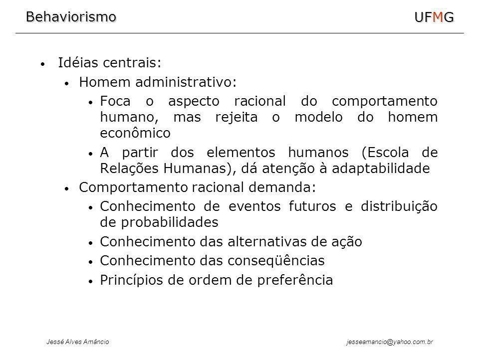 Idéias centrais: Homem administrativo: Foca o aspecto racional do comportamento humano, mas rejeita o modelo do homem econômico.