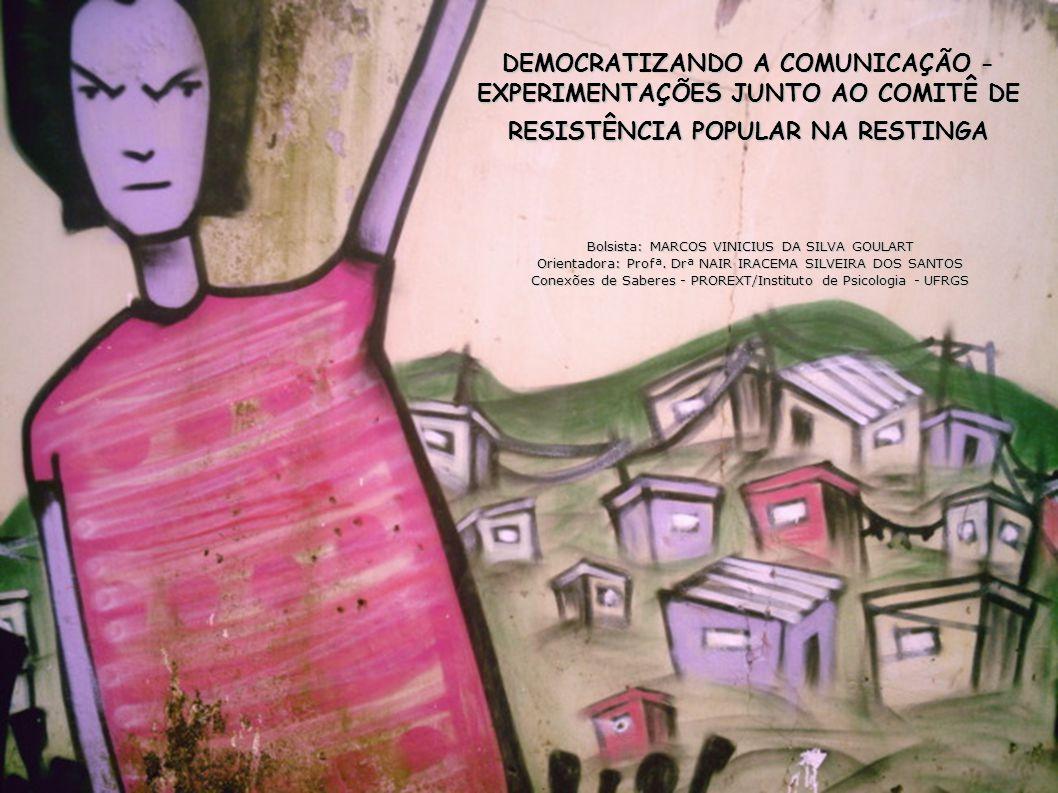 DEMOCRATIZANDO A COMUNICAÇÃO - EXPERIMENTAÇÕES JUNTO AO COMITÊ DE RESISTÊNCIA POPULAR NA RESTINGA