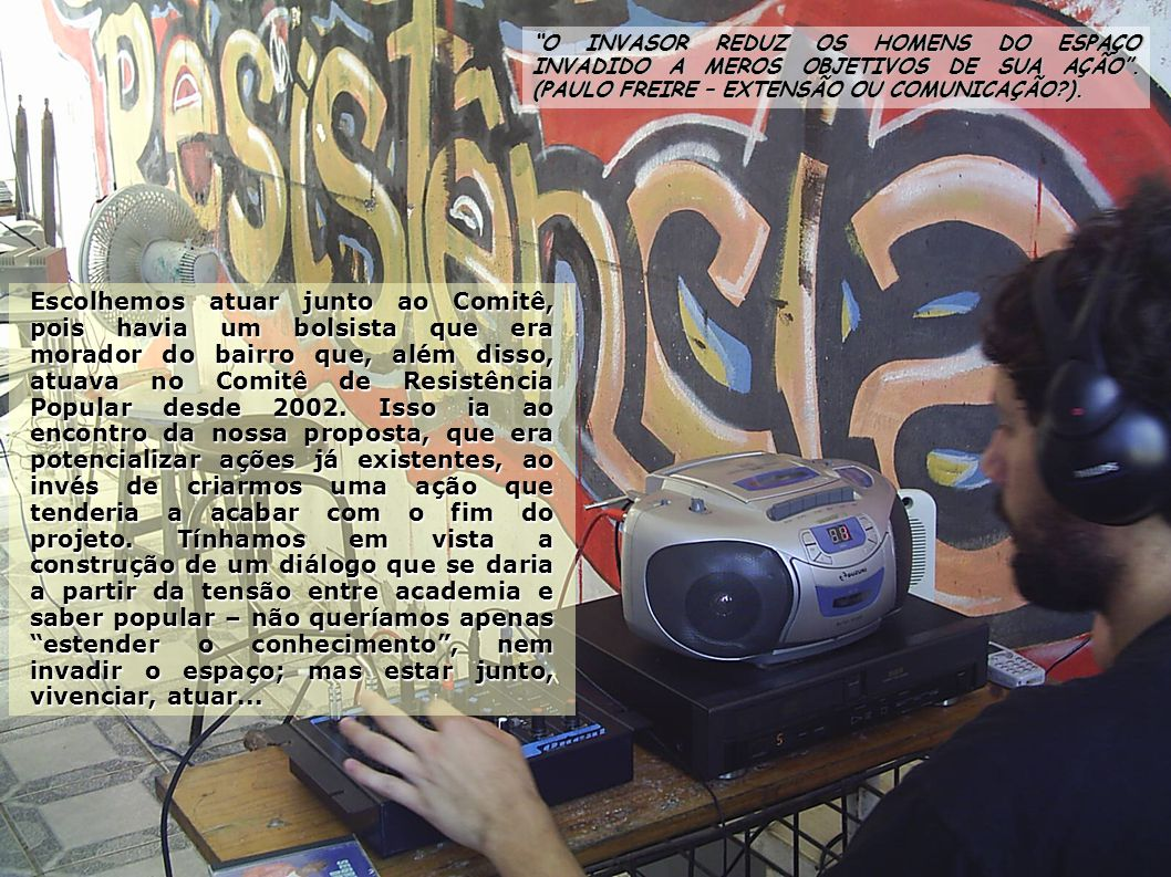 O INVASOR REDUZ OS HOMENS DO ESPAÇO INVADIDO A MEROS OBJETIVOS DE SUA AÇÃO . (PAULO FREIRE – EXTENSÃO OU COMUNICAÇÃO ).