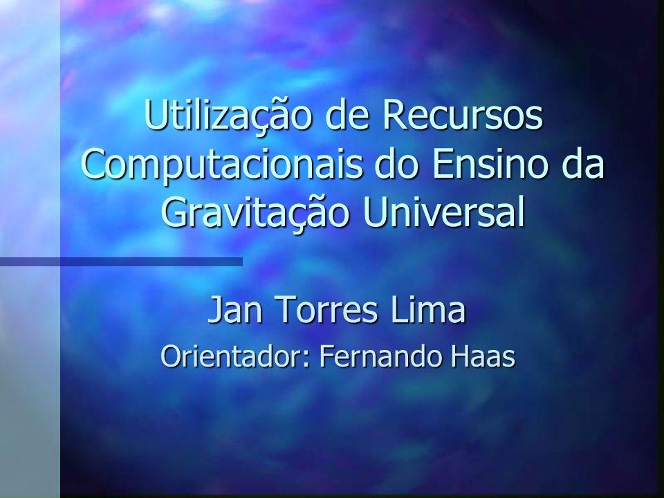 Jan Torres Lima Orientador: Fernando Haas