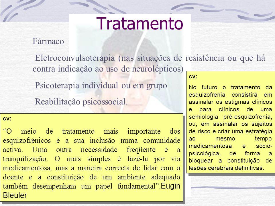 Tratamento Fármaco. Eletroconvulsoterapia (nas situações de resistência ou que há contra indicação ao uso de neurolépticos)