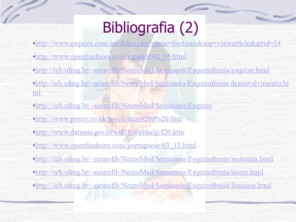 Bibliografia (2) http://www.esquizo.com/modules.php name=Sections&sop=viewarticle&artid=14. http://www.openthedoors.com/espanol/02_05.html.