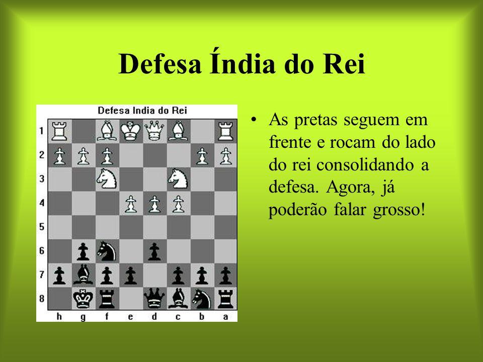 Defesa Índia do Rei As pretas seguem em frente e rocam do lado do rei consolidando a defesa.