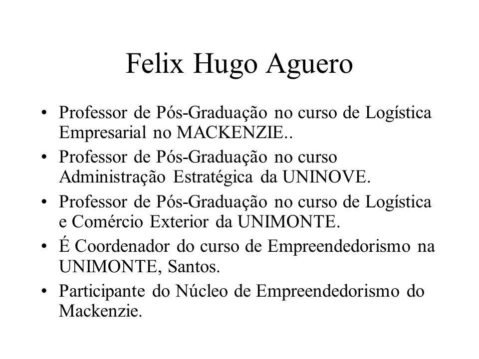 Felix Hugo Aguero Professor de Pós-Graduação no curso de Logística Empresarial no MACKENZIE..