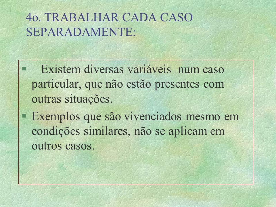 4o. TRABALHAR CADA CASO SEPARADAMENTE: