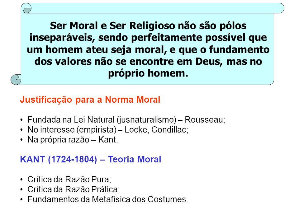 Ser Moral e Ser Religioso não são pólos inseparáveis, sendo perfeitamente possível que um homem ateu seja moral, e que o fundamento dos valores não se encontre em Deus, mas no próprio homem.