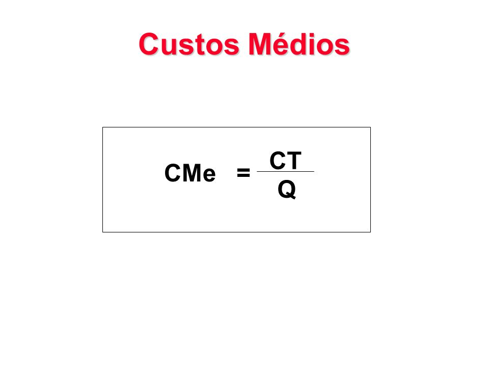 Custos Médios CT CMe = Q