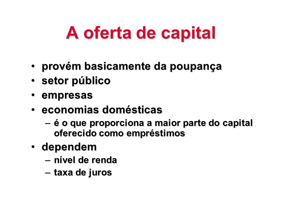 A oferta de capital provém basicamente da poupança setor público