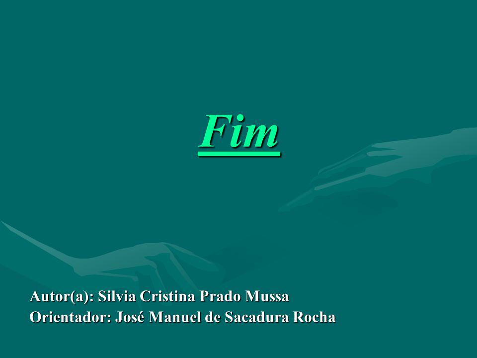 Fim Autor(a): Silvia Cristina Prado Mussa
