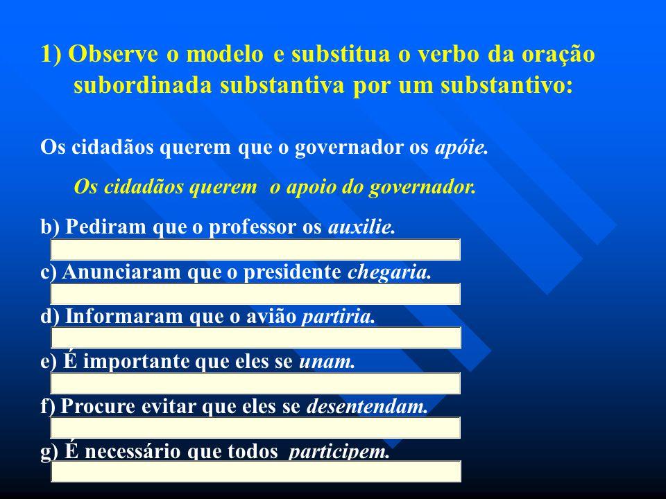 1) Observe o modelo e substitua o verbo da oração subordinada substantiva por um substantivo: