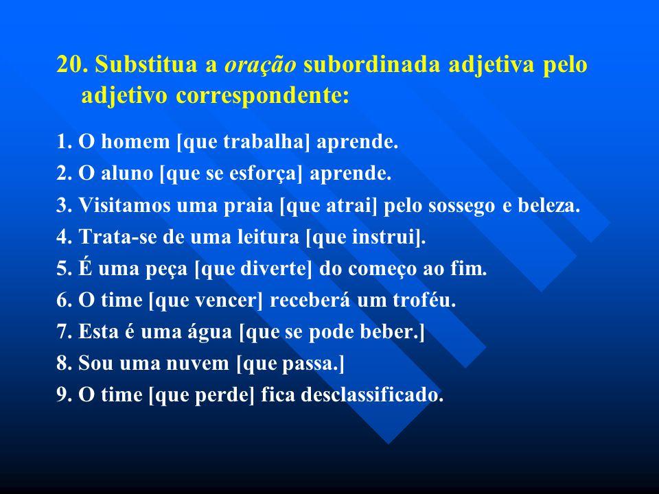 20. Substitua a oração subordinada adjetiva pelo adjetivo correspondente:
