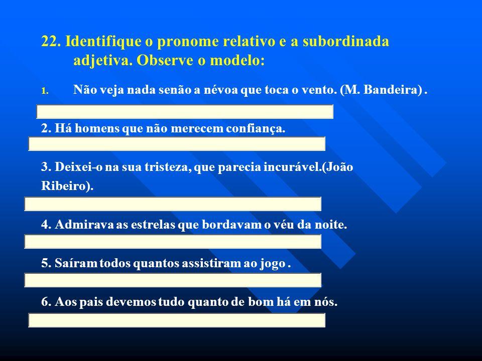22. Identifique o pronome relativo e a subordinada adjetiva