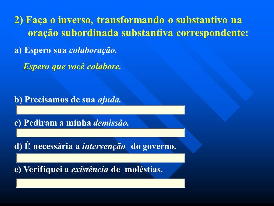2) Faça o inverso, transformando o substantivo na oração subordinada substantiva correspondente: