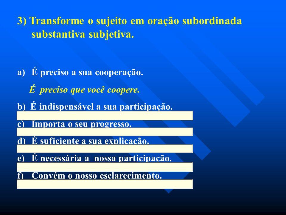 3) Transforme o sujeito em oração subordinada substantiva subjetiva.