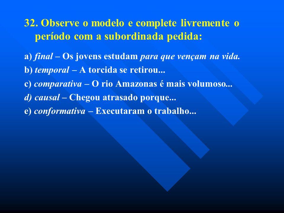 32. Observe o modelo e complete livremente o período com a subordinada pedida: