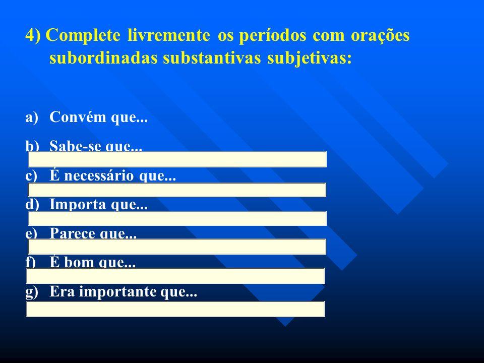 4) Complete livremente os períodos com orações subordinadas substantivas subjetivas: