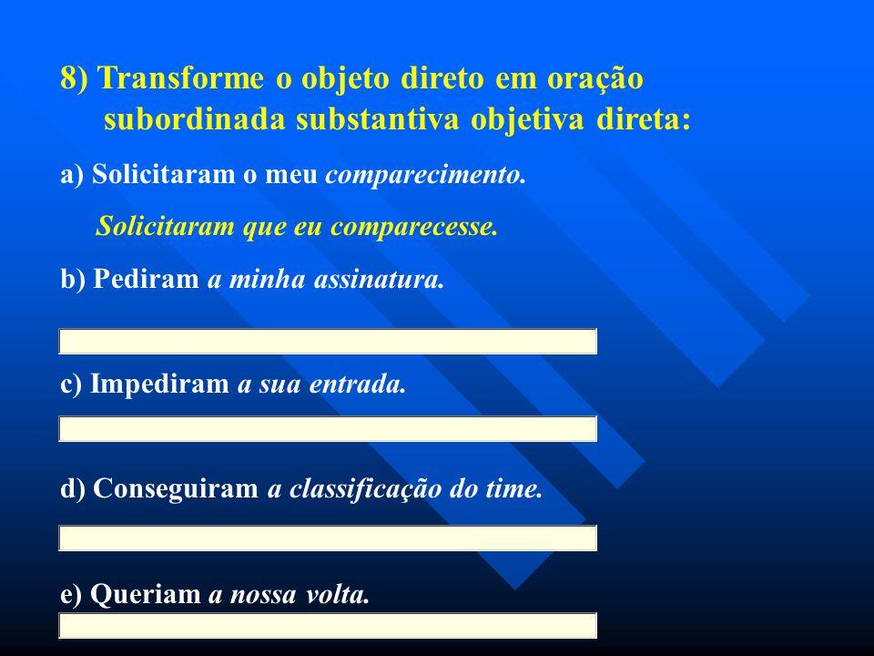 8) Transforme o objeto direto em oração subordinada substantiva objetiva direta: