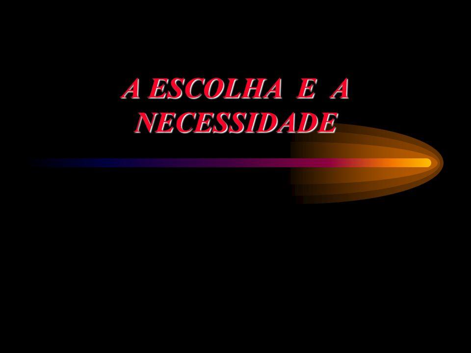 A ESCOLHA E A NECESSIDADE