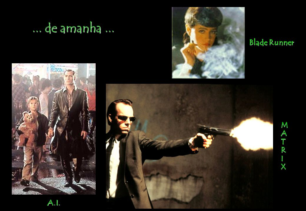 ... de amanha ... Blade Runner M A T R I X A.I.