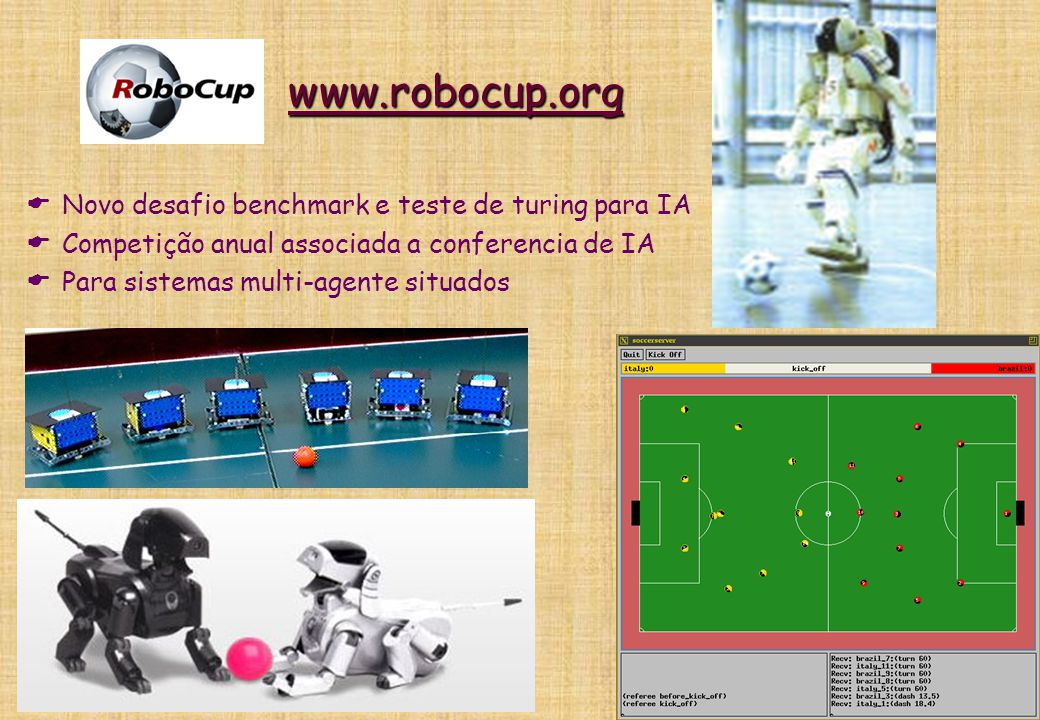 www.robocup.org Novo desafio benchmark e teste de turing para IA