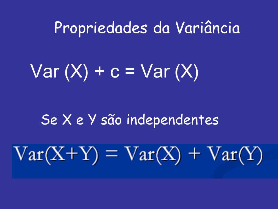 Var (X) + c = Var (X) Propriedades da Variância