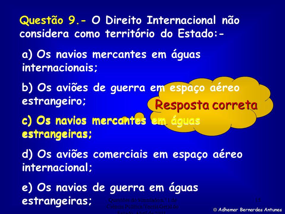 Questão 9.- O Direito Internacional não considera como território do Estado:-