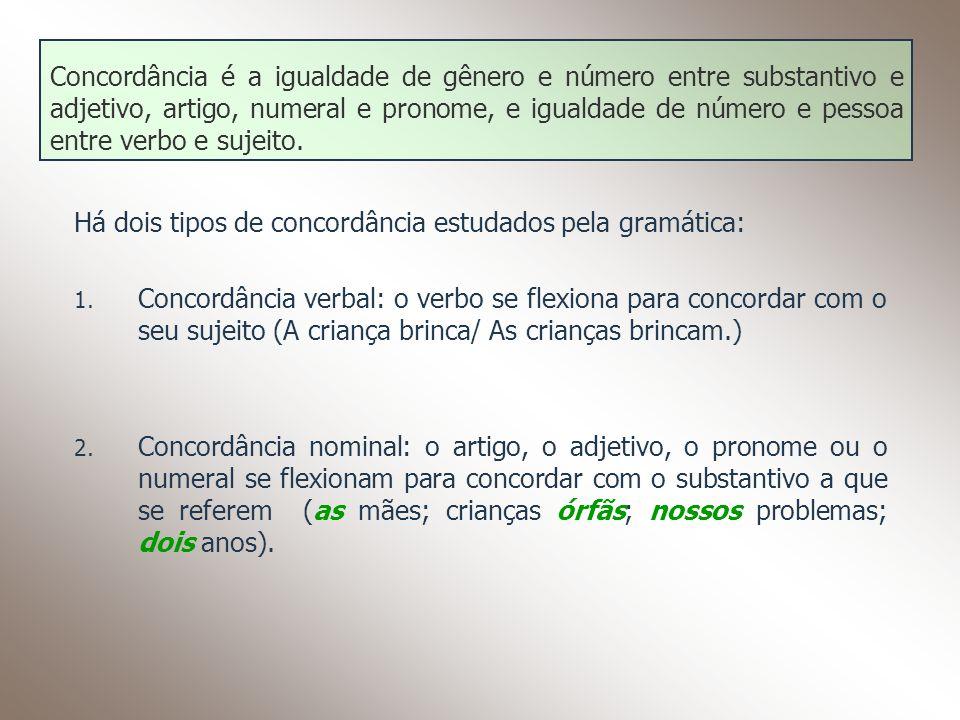 Concordância é a igualdade de gênero e número entre substantivo e adjetivo, artigo, numeral e pronome, e igualdade de número e pessoa entre verbo e sujeito.