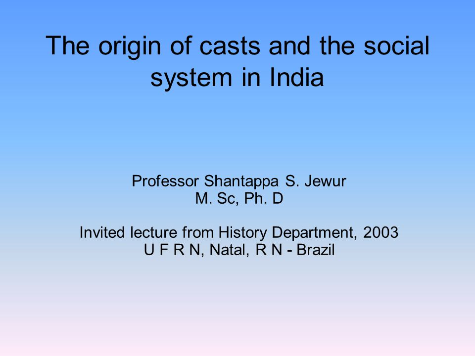 The origin of casts and the social system in India