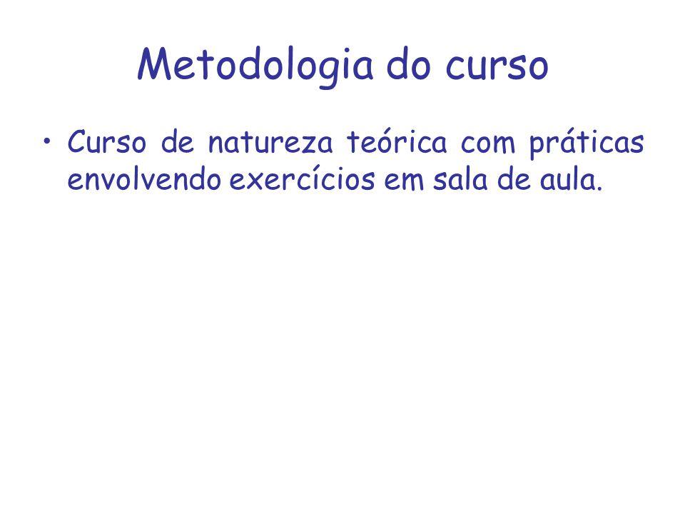 Metodologia do curso Curso de natureza teórica com práticas envolvendo exercícios em sala de aula.