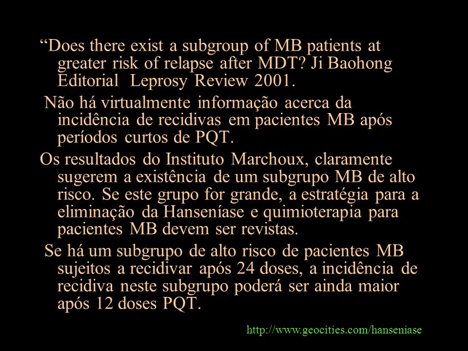 Does there exist a subgroup of MB patients at greater risk of relapse after MDT Ji Baohong Editorial Leprosy Review 2001.